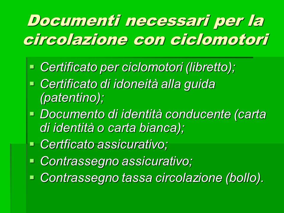 Documenti necessari per la circolazione con ciclomotori Certificato per ciclomotori (libretto); Certificato per ciclomotori (libretto); Certificato di