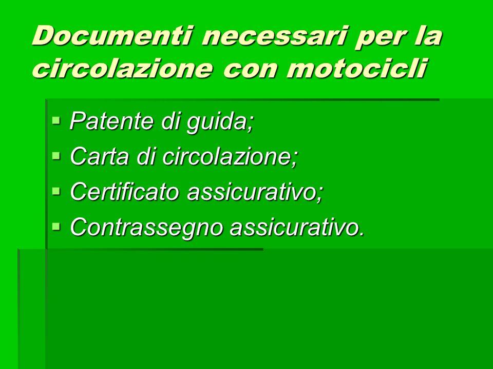 Documenti necessari per la circolazione con motocicli Patente di guida; Patente di guida; Carta di circolazione; Carta di circolazione; Certificato as