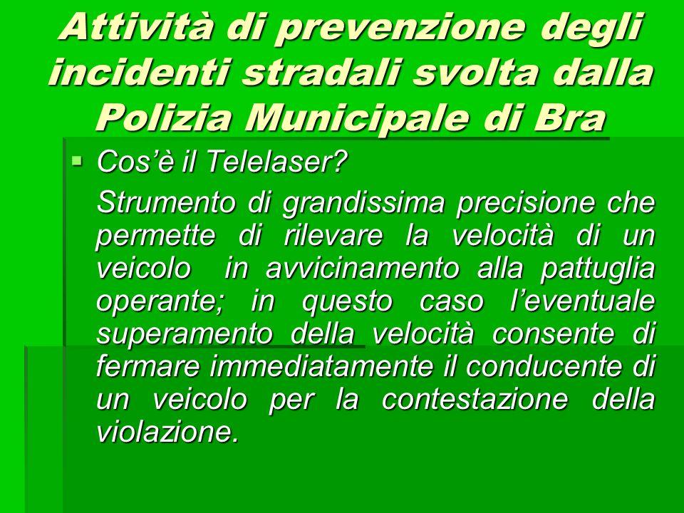 Attività di prevenzione degli incidenti stradali svolta dalla Polizia Municipale di Bra Cosè il Telelaser? Cosè il Telelaser? Strumento di grandissima