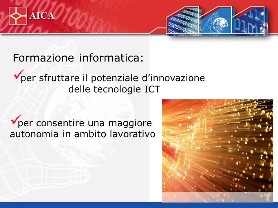 Formazione informatica: per sfruttare il potenziale dinnovazione delle tecnologie ICT per consentire una maggiore autonomia in ambito lavorativo