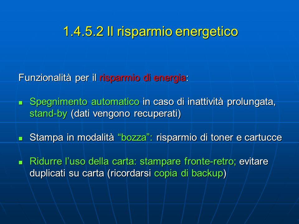 1.4.5.2 Il risparmio energetico Funzionalità per il risparmio di energia: Spegnimento automatico in caso di inattività prolungata, stand-by (dati veng