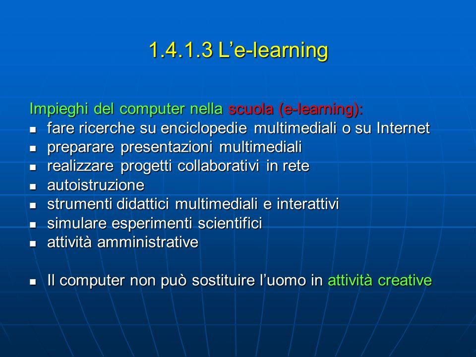 1.4.1.3 Le-learning Impieghi del computer nella scuola (e-learning): fare ricerche su enciclopedie multimediali o su Internet fare ricerche su enciclo