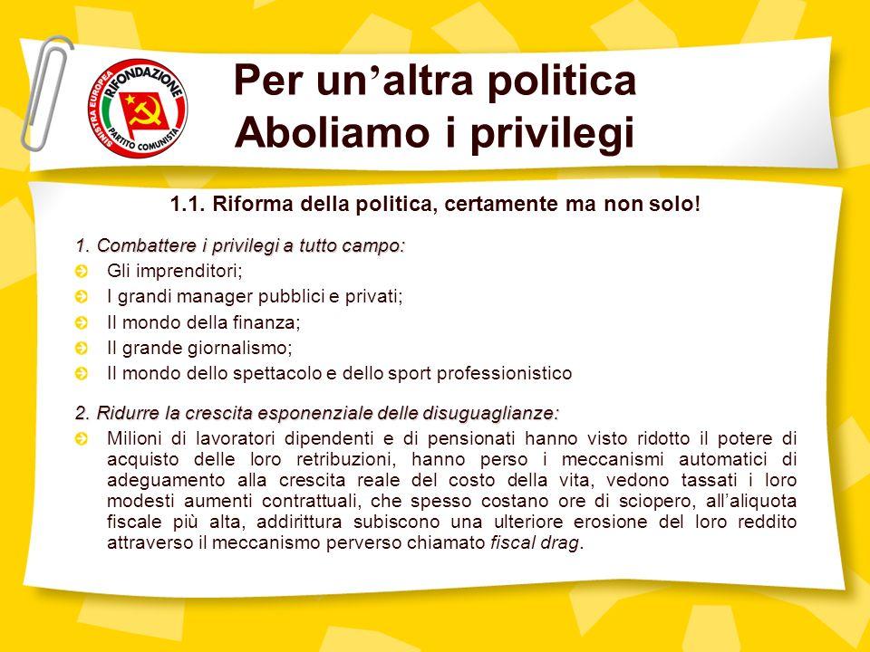Per un altra politica Aboliamo i privilegi 1.1.Riforma della politica, certamente ma non solo.