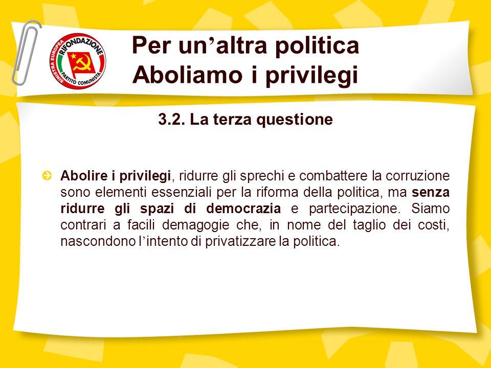 Per un altra politica Aboliamo i privilegi 3.2.
