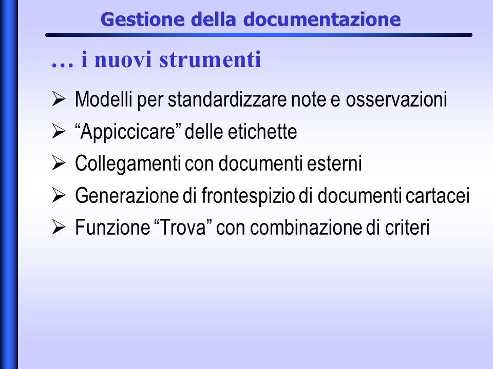 Gestione della documentazione Modelli per standardizzare note e osservazioni Appiccicare delle etichette Collegamenti con documenti esterni Generazion