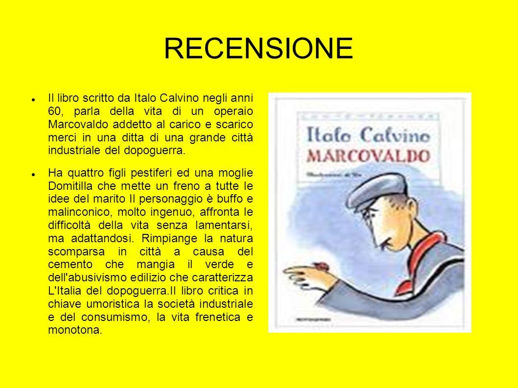 RECENSIONE Il libro scritto da Italo Calvino negli anni 60, parla della vita di un operaio Marcovaldo addetto al carico e scarico merci in una ditta d