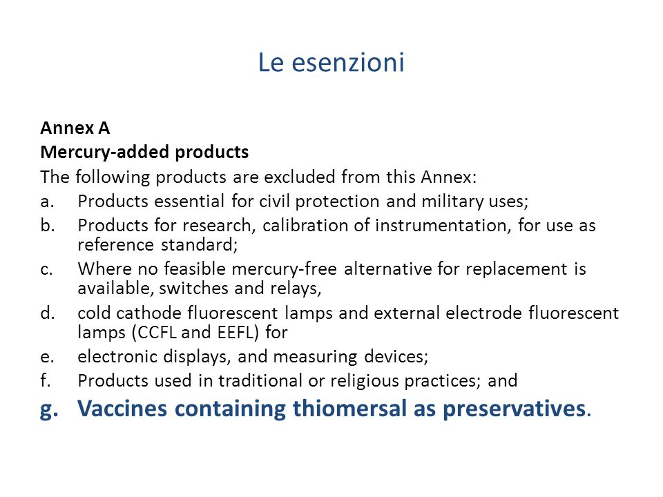 Le esenzioni Annex A Mercury-added products The following products are excluded from this Annex: a.Products essential for civil protection and militar