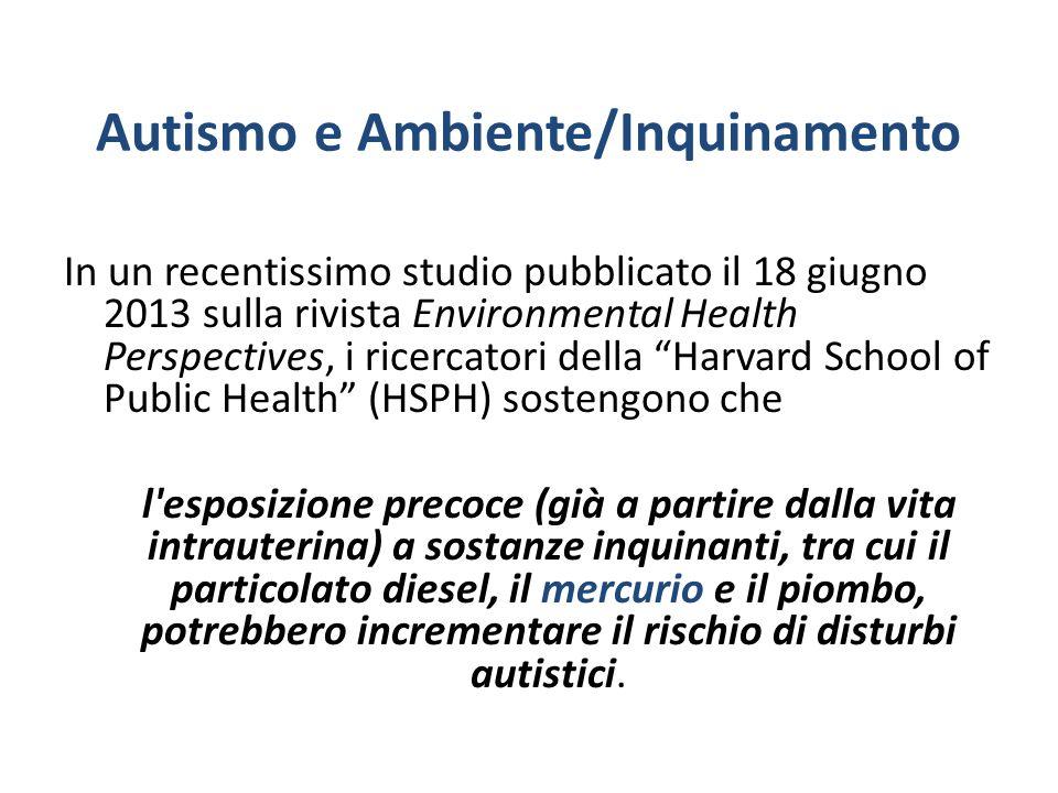 Autismo e Ambiente/Inquinamento In un recentissimo studio pubblicato il 18 giugno 2013 sulla rivista Environmental Health Perspectives, i ricercatori