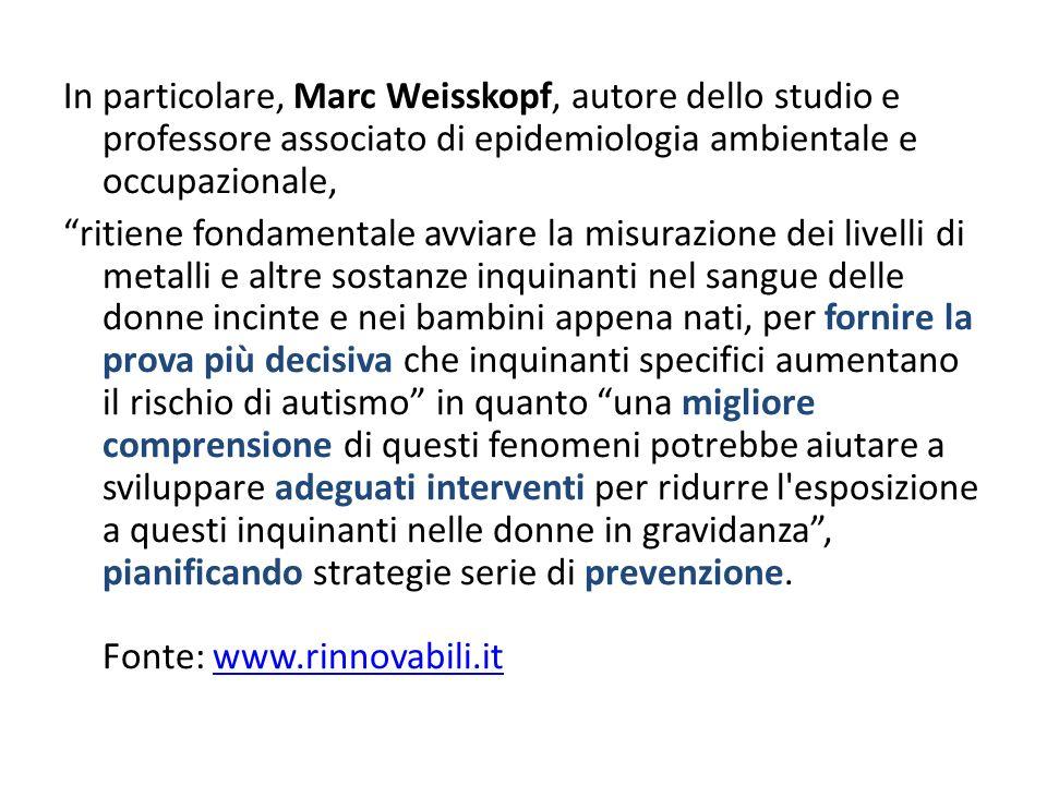 In particolare, Marc Weisskopf, autore dello studio e professore associato di epidemiologia ambientale e occupazionale, ritiene fondamentale avviare l