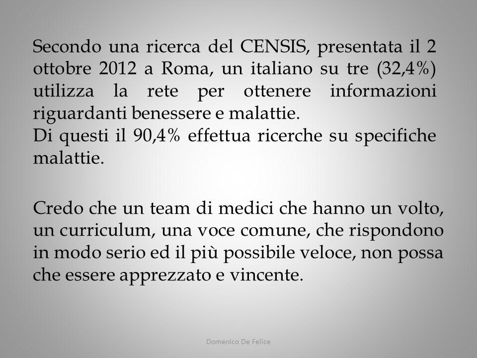 Domenico De Felice Secondo una ricerca del CENSIS, presentata il 2 ottobre 2012 a Roma, un italiano su tre (32,4%) utilizza la rete per ottenere informazioni riguardanti benessere e malattie.