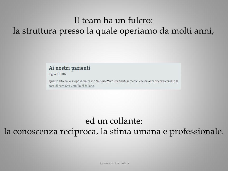 Il team ha un fulcro: la struttura presso la quale operiamo da molti anni, ed un collante: la conoscenza reciproca, la stima umana e professionale.