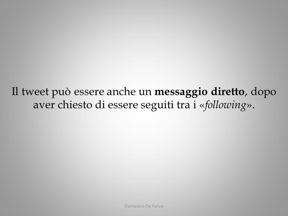 Domenico De Felice Il tweet può essere anche un messaggio diretto, dopo aver chiesto di essere seguiti tra i « following ».