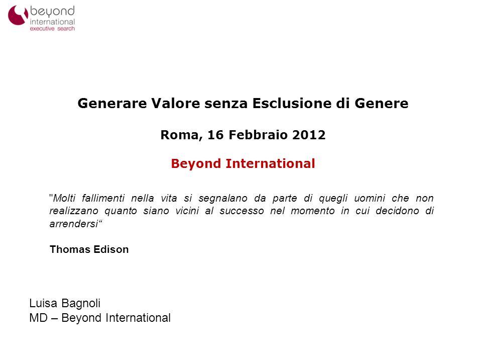1 Generare Valore senza Esclusione di Genere Roma, 16 Febbraio 2012 Beyond International Luisa Bagnoli MD – Beyond International