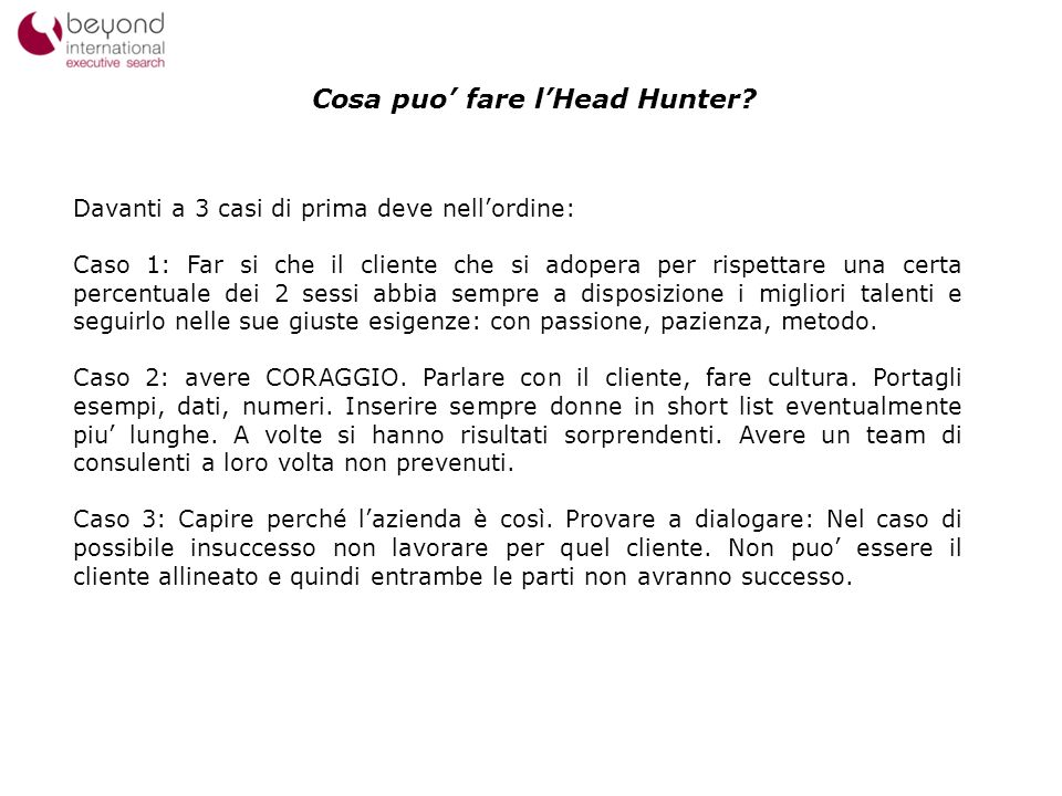 Cosa puo fare lHead Hunter? 13 Davanti a 3 casi di prima deve nellordine: Caso 1: Far si che il cliente che si adopera per rispettare una certa percen