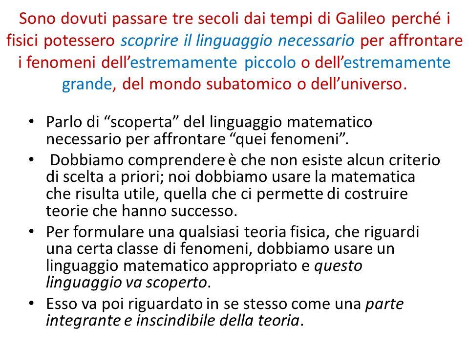 Sono dovuti passare tre secoli dai tempi di Galileo perché i fisici potessero scoprire il linguaggio necessario per affrontare i fenomeni dellestremam