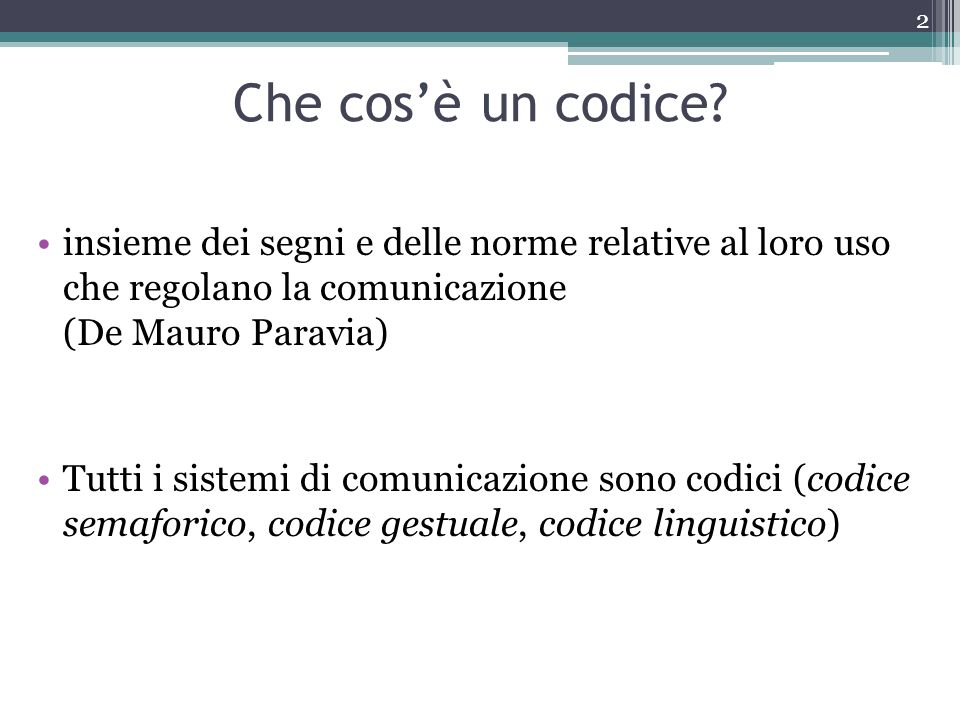 Che cosè un codice? insieme dei segni e delle norme relative al loro uso che regolano la comunicazione (De Mauro Paravia) Tutti i sistemi di comunicaz