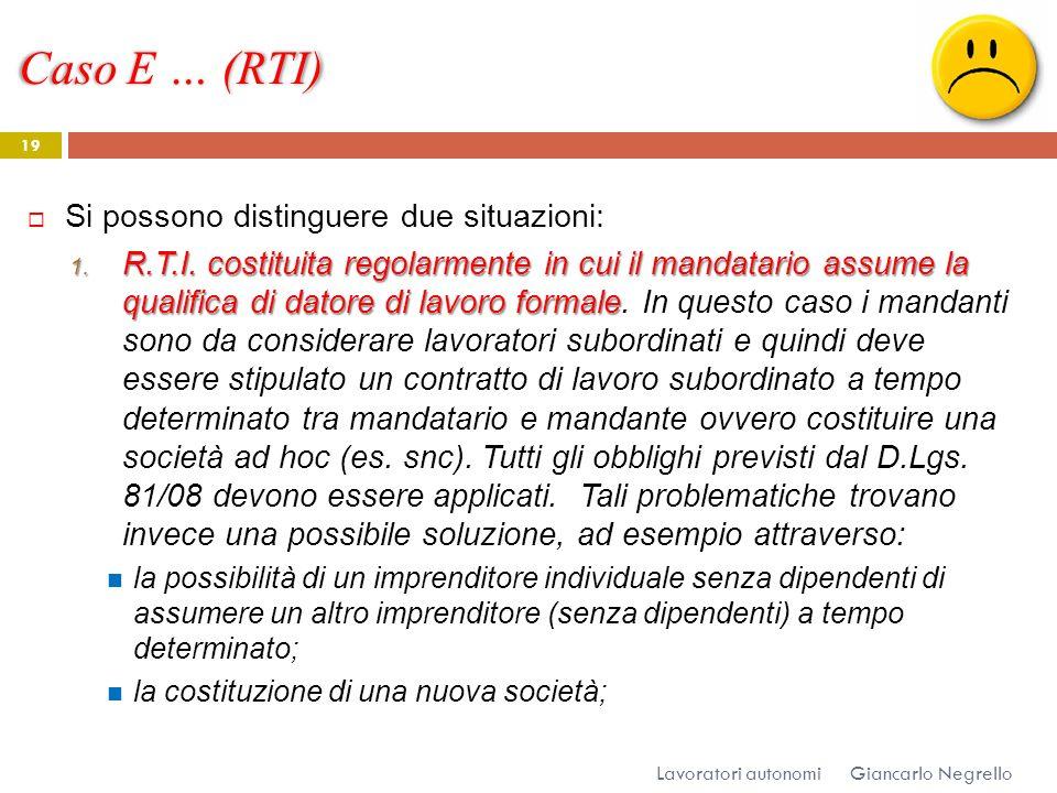 Caso E … (RTI) Giancarlo Negrello Lavoratori autonomi 19 Si possono distinguere due situazioni: 1. R.T.I. costituita regolarmente in cui il mandatario