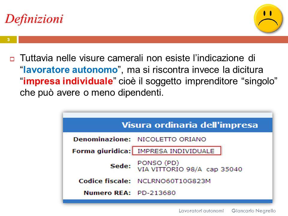 Definizioni Giancarlo Negrello Lavoratori autonomi 3 Tuttavia nelle visure camerali non esiste lindicazione dilavoratore autonomo, ma si riscontra inv
