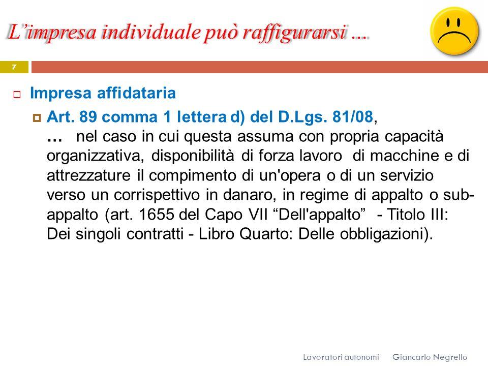 Limpresa individuale può raffigurarsi … Giancarlo Negrello Lavoratori autonomi 7 Impresa affidataria Art. 89 comma 1 lettera d) del D.Lgs. 81/08, … ne