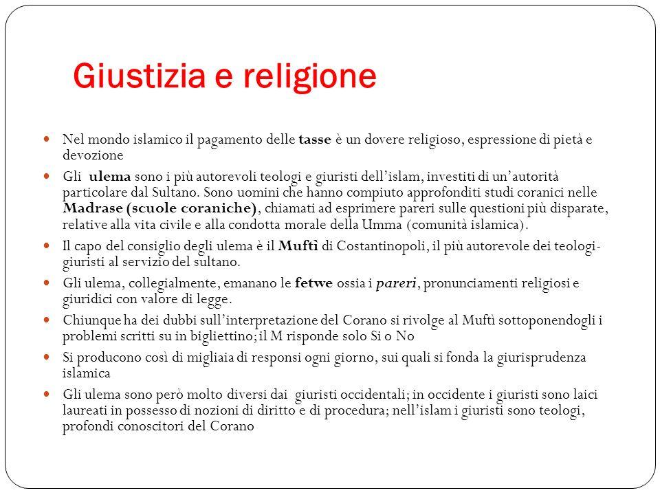 Giustizia e religione Nel mondo islamico il pagamento delle tasse è un dovere religioso, espressione di pietà e devozione Gli ulema sono i più autorev