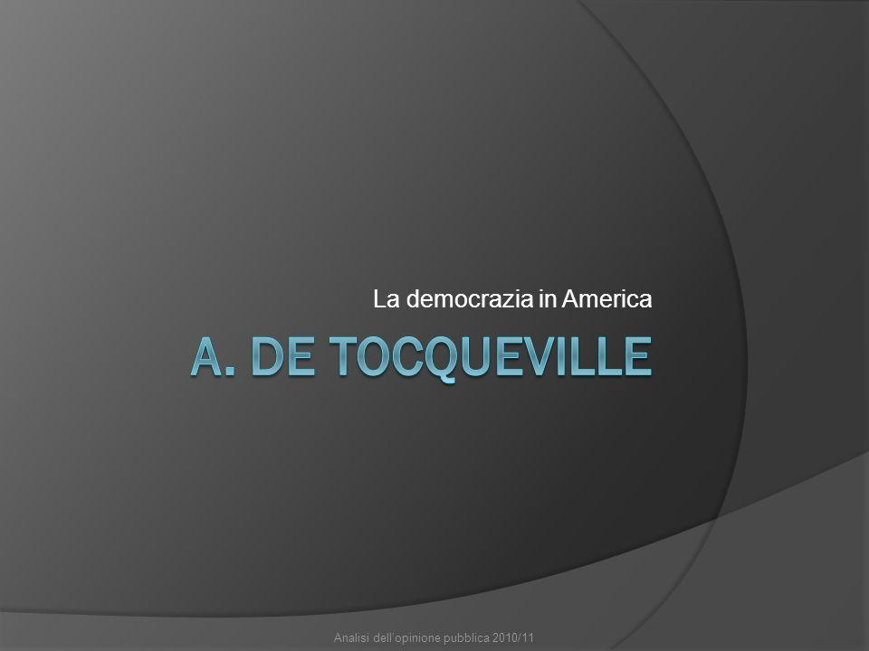 Il potere della maggioranza La premessa sistemica di Tocqueville: Ogni potere pubblico negli Stati Uniti, specie a livello dei singoli Stati (cfr.