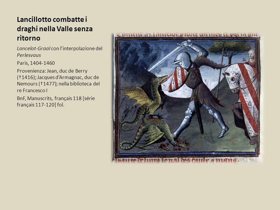 Lancillotto combatte i draghi nella Valle senza ritorno Lancelot-Graal con linterpolazione del Perlesvaus Paris, 1404-1460 Provenienza: Jean, duc de B