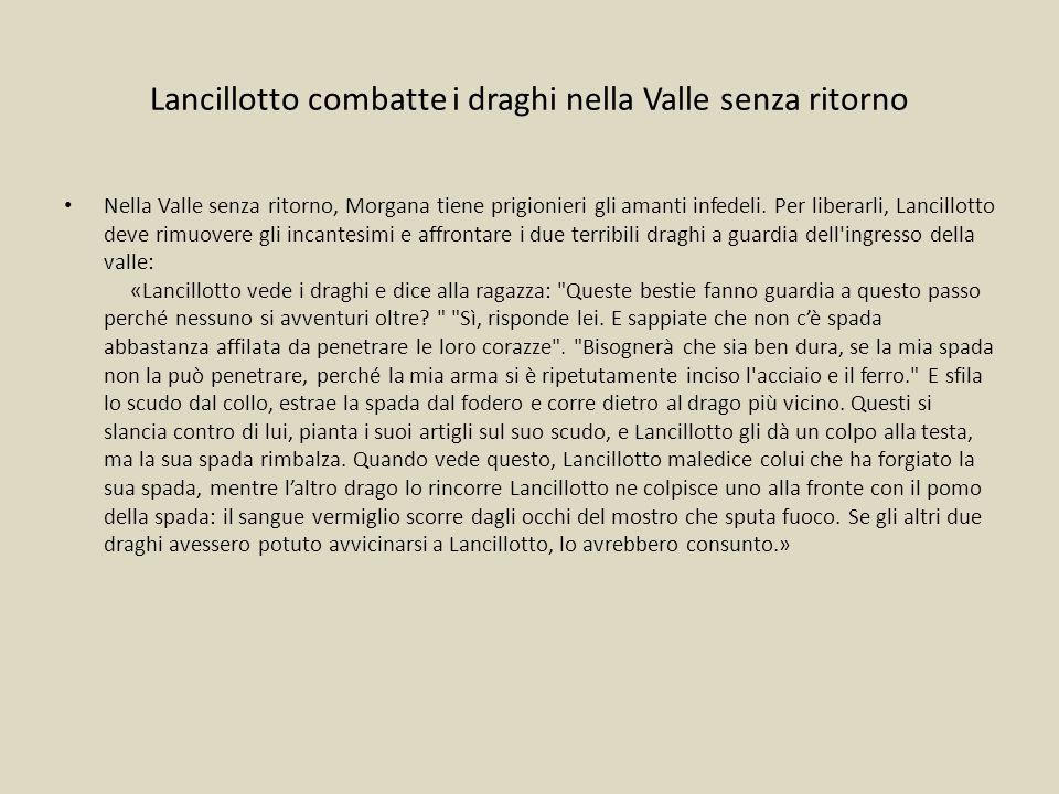 Lancillotto combatte i draghi nella Valle senza ritorno Nella Valle senza ritorno, Morgana tiene prigionieri gli amanti infedeli. Per liberarli, Lanci