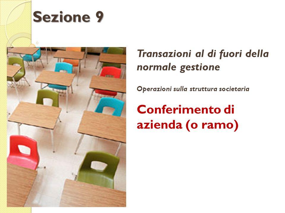 Transazioni al di fuori della normale gestione Operazioni sulla struttura societaria Conferimento di azienda (o ramo) Sezione 9