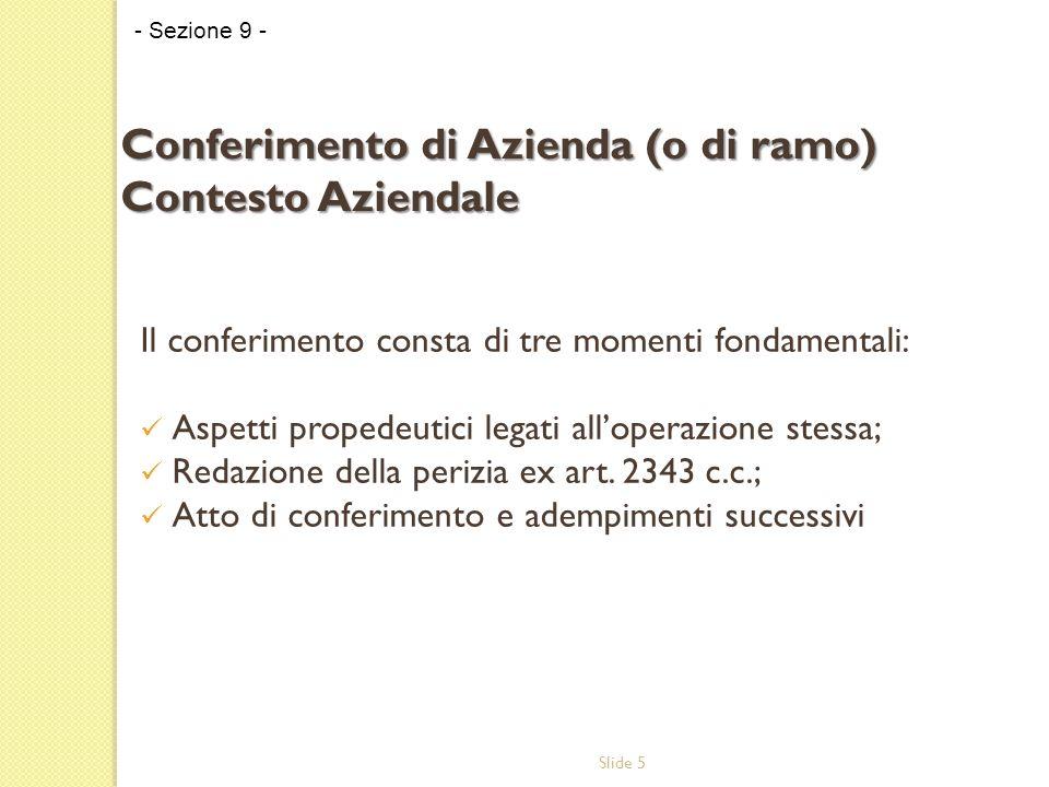 Slide 5 Il conferimento consta di tre momenti fondamentali: Aspetti propedeutici legati alloperazione stessa; Redazione della perizia ex art.
