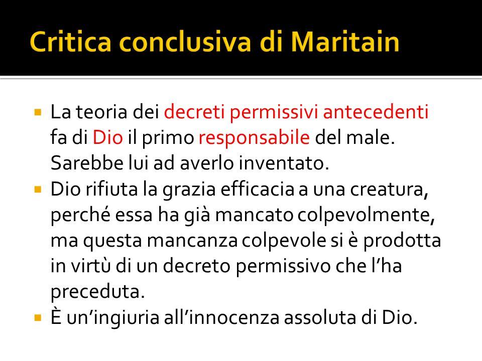 La teoria dei decreti permissivi antecedenti fa di Dio il primo responsabile del male. Sarebbe lui ad averlo inventato. Dio rifiuta la grazia efficaci