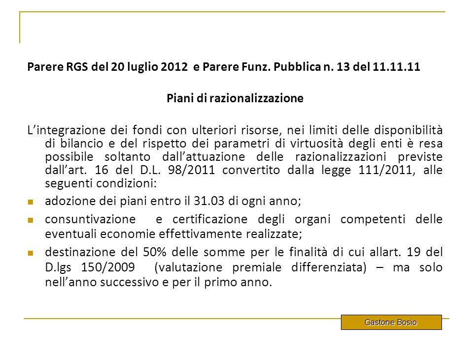 Parere RGS del 20 luglio 2012 e Parere Funz. Pubblica n. 13 del 11.11.11 Piani di razionalizzazione Lintegrazione dei fondi con ulteriori risorse, nei