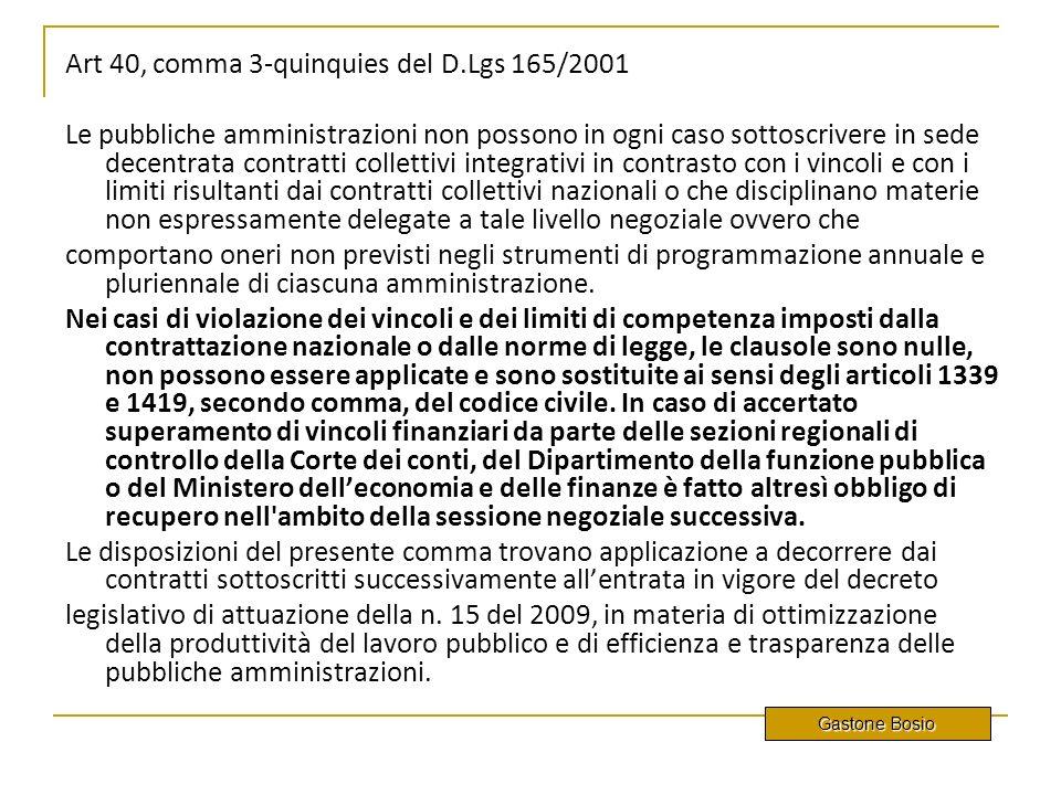 Art 40, comma 3-quinquies del D.Lgs 165/2001 Le pubbliche amministrazioni non possono in ogni caso sottoscrivere in sede decentrata contratti colletti