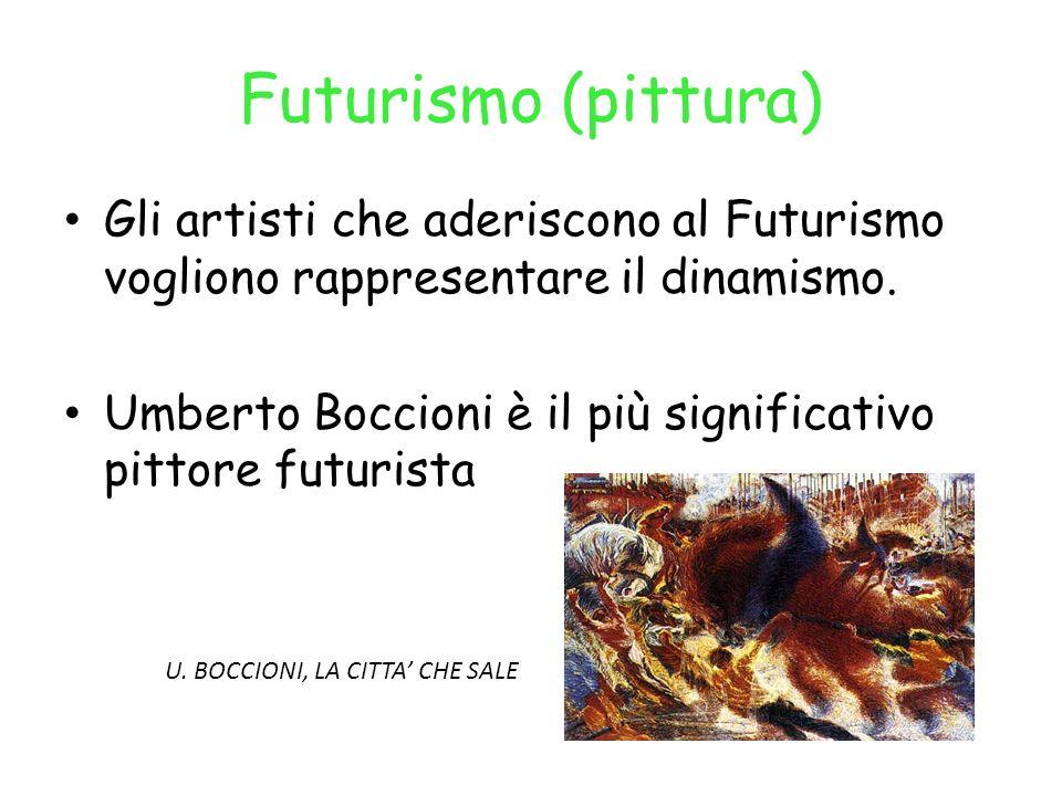 Futurismo (pittura) Gli artisti che aderiscono al Futurismo vogliono rappresentare il dinamismo. Umberto Boccioni è il più significativo pittore futur