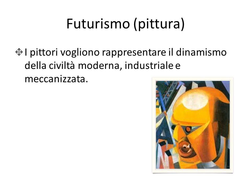 Futurismo (pittura) I pittori vogliono rappresentare il dinamismo della civiltà moderna, industriale e meccanizzata.