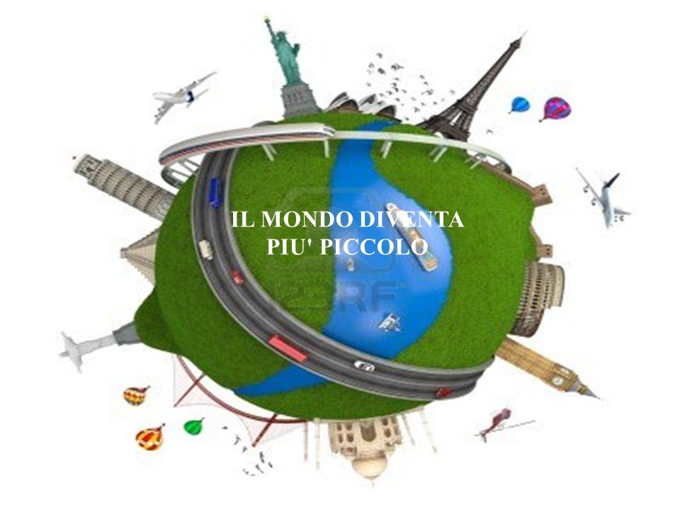 IL MONDO DIVENTA PIU' PICCOLO