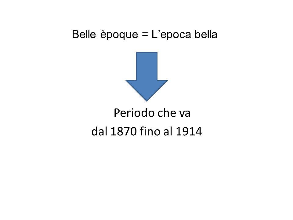 Belle èpoque = Lepoca bella Periodo che va dal 1870 fino al 1914