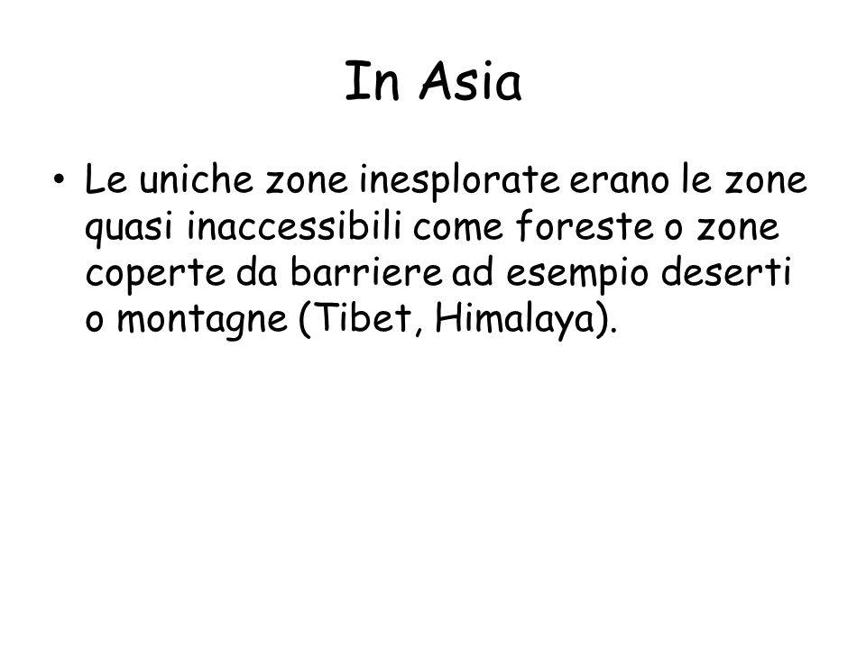 In Asia Le uniche zone inesplorate erano le zone quasi inaccessibili come foreste o zone coperte da barriere ad esempio deserti o montagne (Tibet, Himalaya).