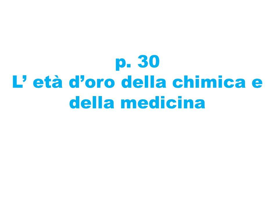 p. 30 L età doro della chimica e della medicina
