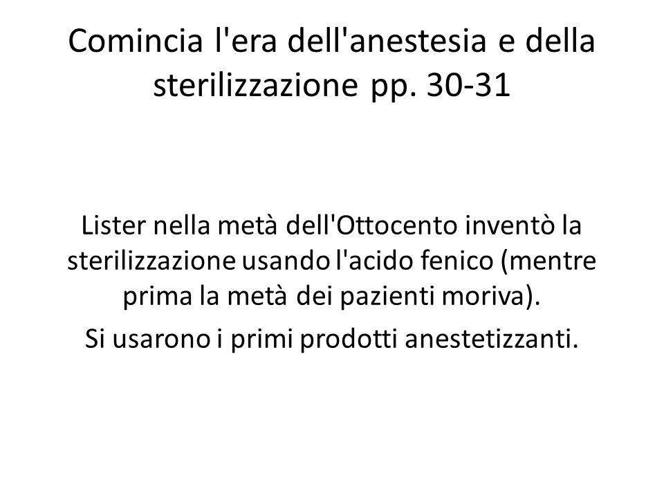 Comincia l'era dell'anestesia e della sterilizzazione pp. 30-31 Lister nella metà dell'Ottocento inventò la sterilizzazione usando l'acido fenico (men