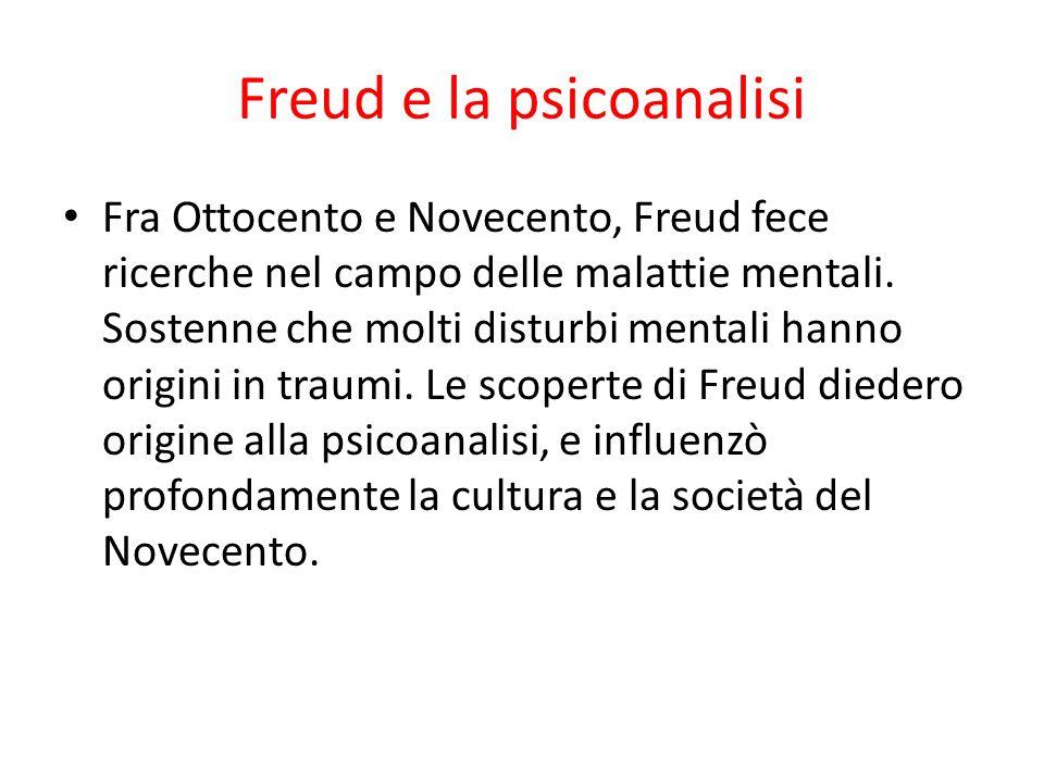 Freud e la psicoanalisi Fra Ottocento e Novecento, Freud fece ricerche nel campo delle malattie mentali. Sostenne che molti disturbi mentali hanno ori