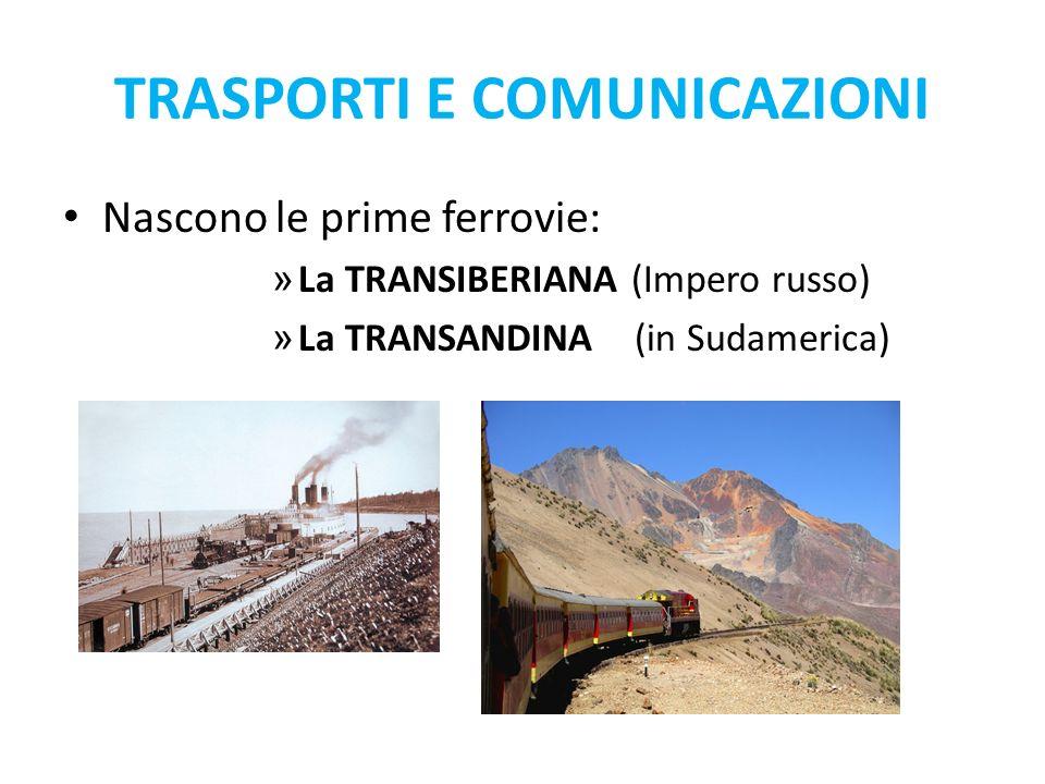 TRASPORTI E COMUNICAZIONI Nascono le prime ferrovie: » La TRANSIBERIANA (Impero russo) » La TRANSANDINA (in Sudamerica)