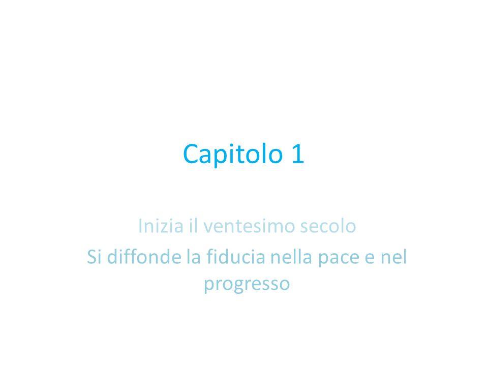 Capitolo 1 Inizia il ventesimo secolo Si diffonde la fiducia nella pace e nel progresso