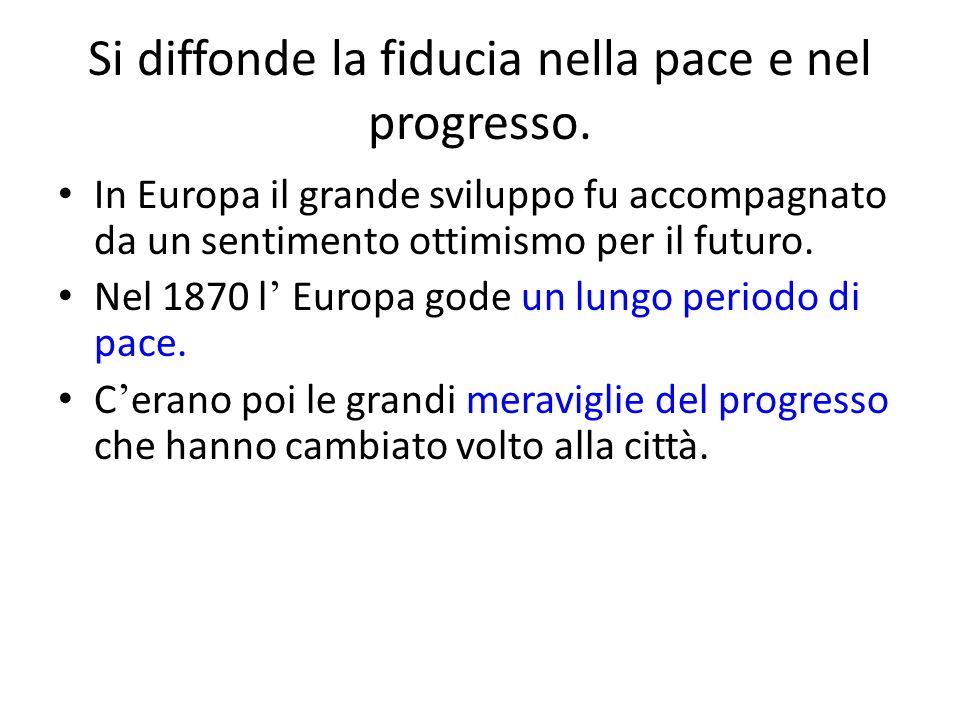 Si diffonde la fiducia nella pace e nel progresso. In Europa il grande sviluppo fu accompagnato da un sentimento ottimismo per il futuro. Nel 1870 l E