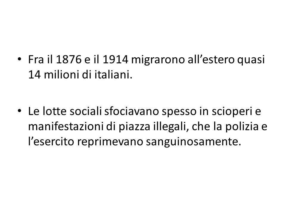 Fra il 1876 e il 1914 migrarono allestero quasi 14 milioni di italiani. Le lotte sociali sfociavano spesso in scioperi e manifestazioni di piazza ille