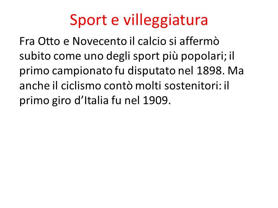 Sport e villeggiatura Fra Otto e Novecento il calcio si affermò subito come uno degli sport più popolari; il primo campionato fu disputato nel 1898. M