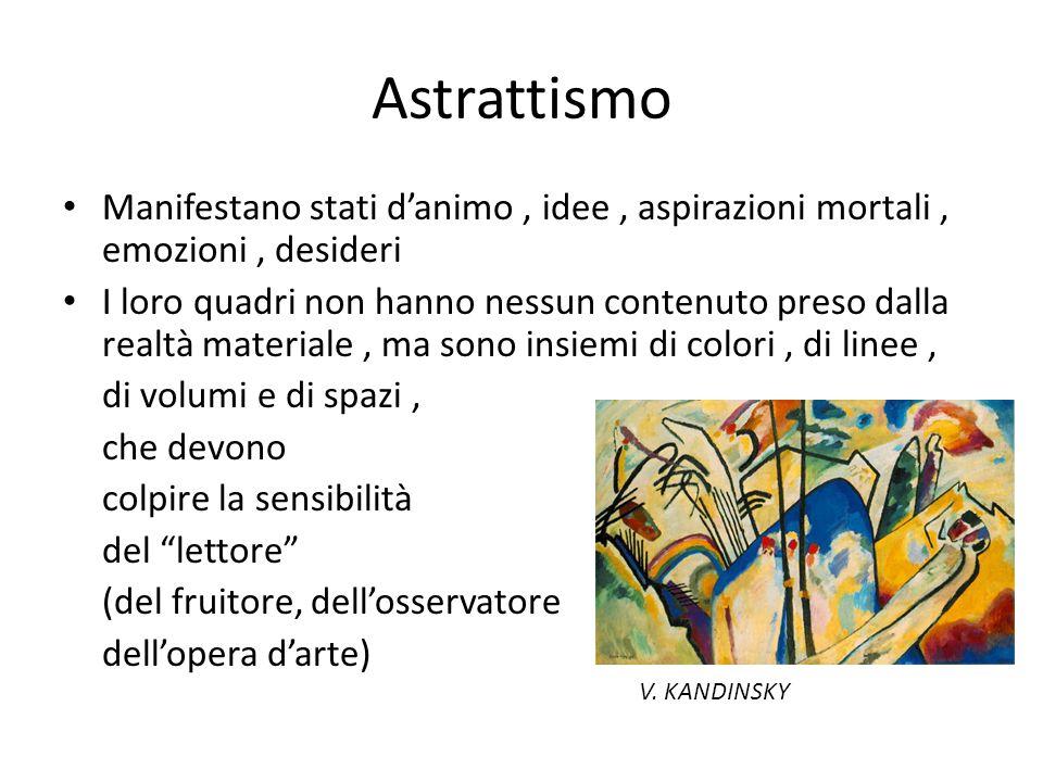 Astrattismo Manifestano stati danimo, idee, aspirazioni mortali, emozioni, desideri I loro quadri non hanno nessun contenuto preso dalla realtà materi