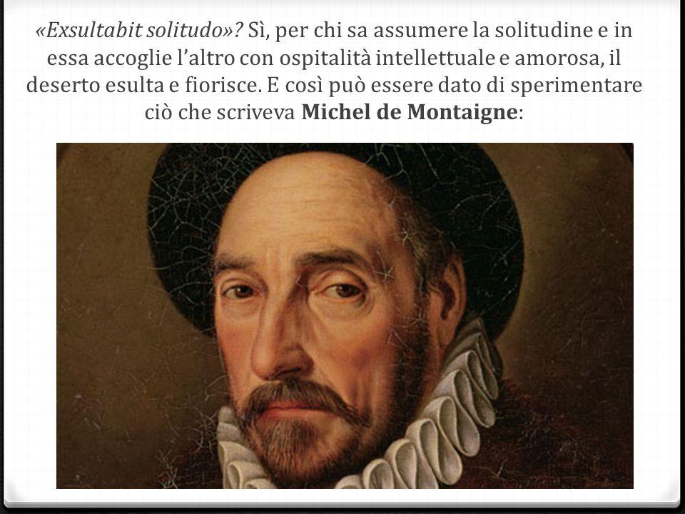 «Exsultabit solitudo».