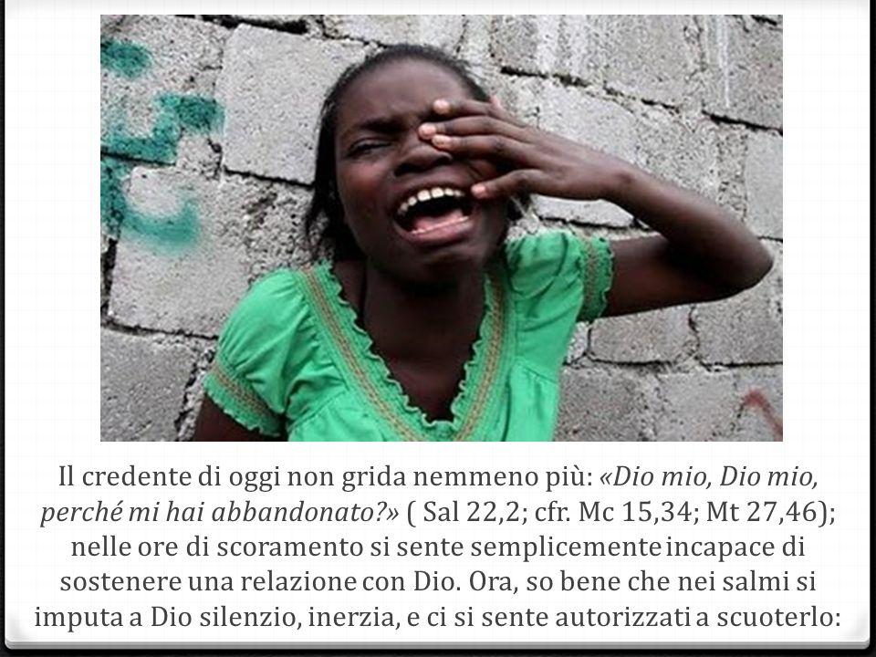 Il credente di oggi non grida nemmeno più: «Dio mio, Dio mio, perché mi hai abbandonato?» ( Sal 22,2; cfr.