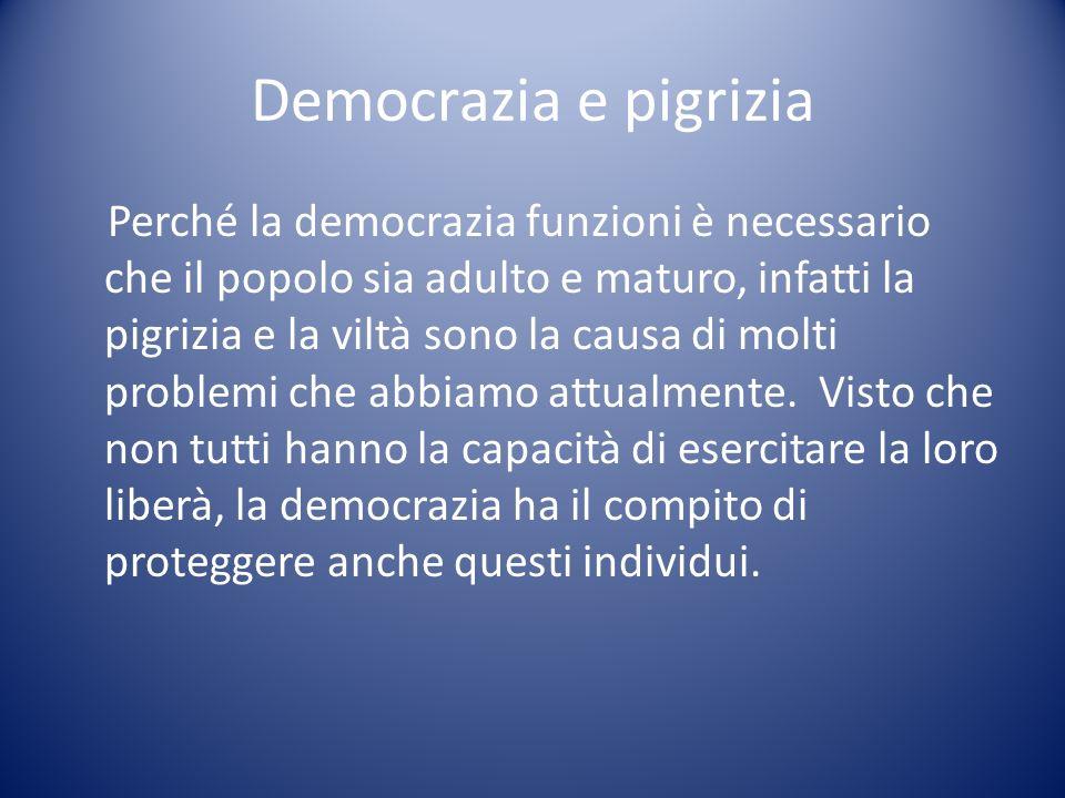 Democrazia e pigrizia Perché la democrazia funzioni è necessario che il popolo sia adulto e maturo, infatti la pigrizia e la viltà sono la causa di mo