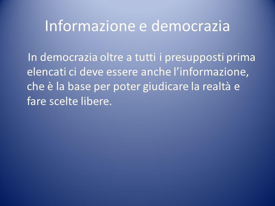 Informazione e democrazia In democrazia oltre a tutti i presupposti prima elencati ci deve essere anche linformazione, che è la base per poter giudica